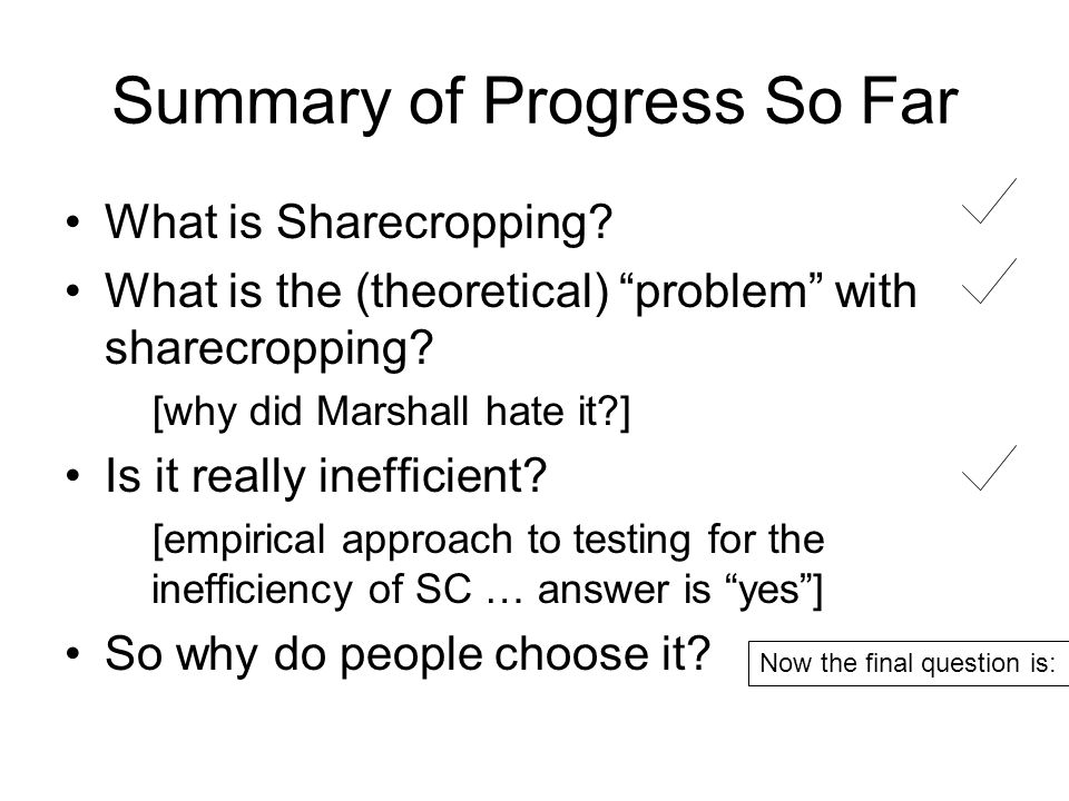 "Summary of Progress So Far What is Sharecropping? What is the (theoretical) ""problem"" with sharecropping? [why did Marshall hate it?] Is it really ine"