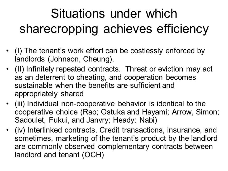 Situations under which sharecropping achieves efficiency (I) The tenant's work effort can be costlessly enforced by landlords (Johnson, Cheung). (II)
