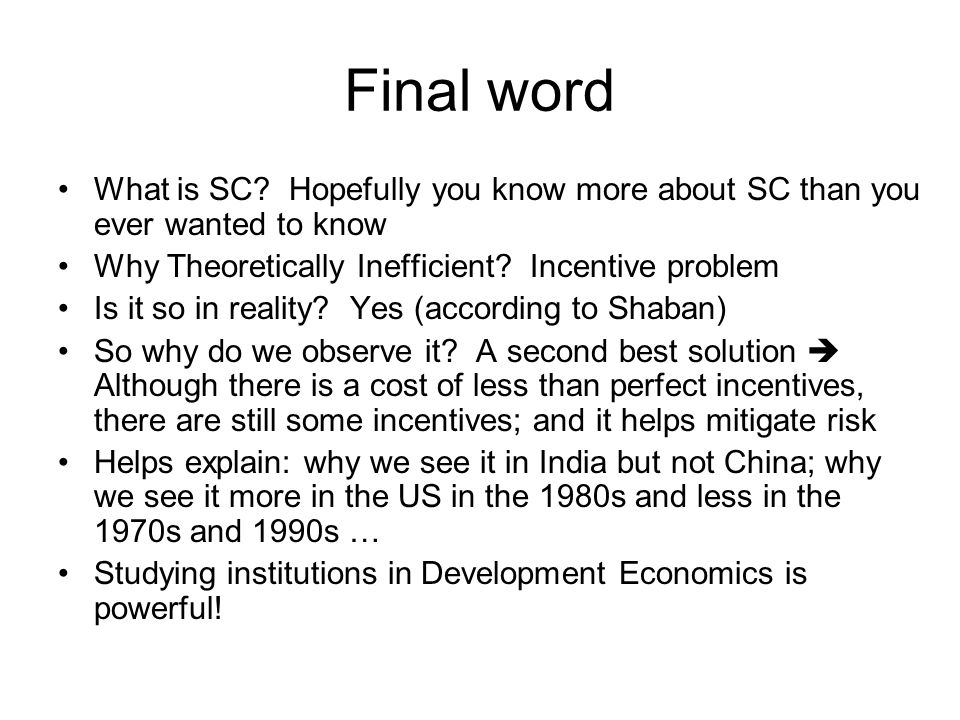 Final word What is SC? Hopefully you know more about SC than you ever wanted to know Why Theoretically Inefficient? Incentive problem Is it so in real