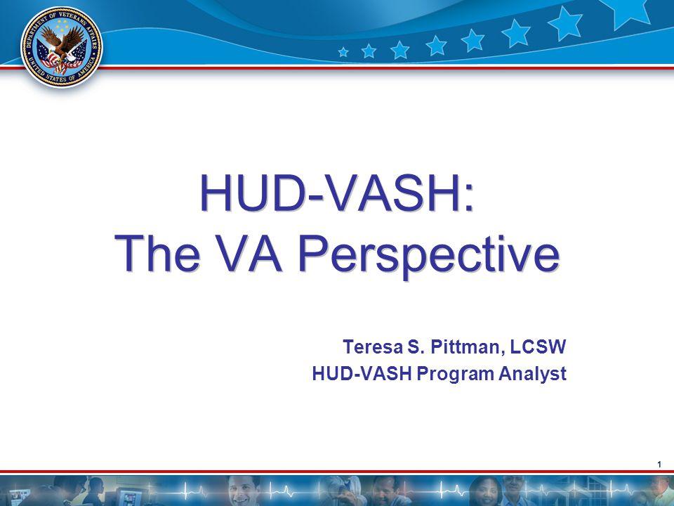 1 HUD-VASH: The VA Perspective Teresa S. Pittman, LCSW HUD-VASH Program Analyst