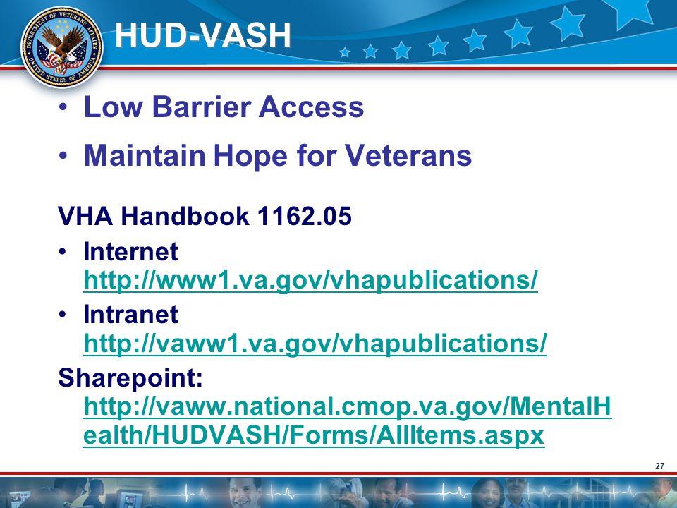 27 HUD-VASH Low Barrier Access Maintain Hope for Veterans VHA Handbook 1162.05 Internet http://www1.va.gov/vhapublications/ http://www1.va.gov/vhapubl