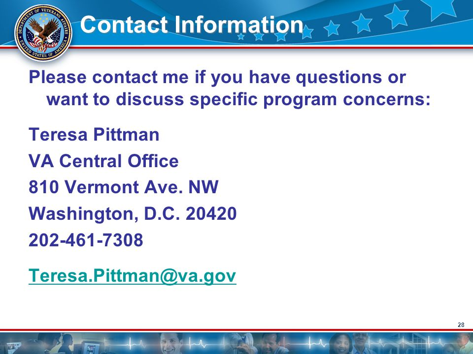 28 Contact Information Please contact me if you have questions or want to discuss specific program concerns: Teresa Pittman VA Central Office 810 Verm