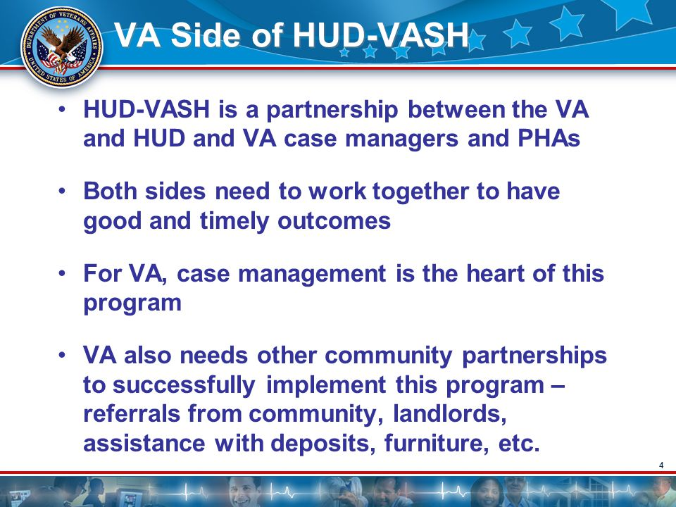4 VA Side of HUD-VASH HUD-VASH is a partnership between the VA and HUD and VA case managers and PHAs Both sides need to work together to have good and