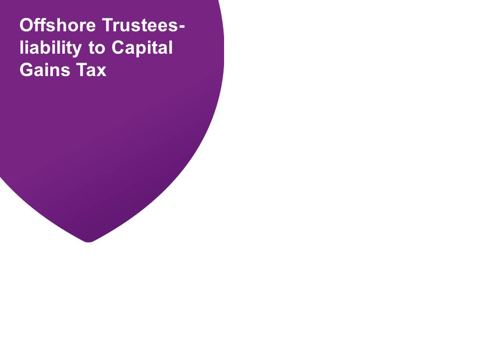 BPP PROFESSIONAL EDUCATION Offshore Trustees- liability to Capital Gains Tax