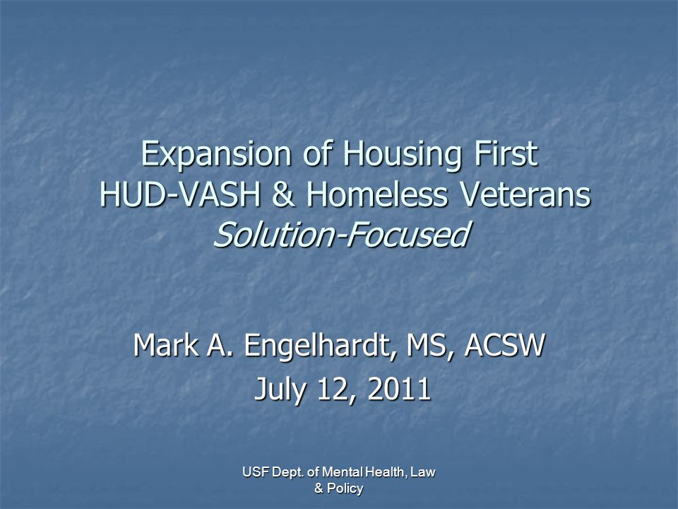 VA Housing First Initiative National Center on Homeless Veterans – USF-FMHI & Pathways to Housing (Sam Tsemberis & Juliana Walker) – Training & Technical Assistance National Center on Homeless Veterans – USF-FMHI & Pathways to Housing (Sam Tsemberis & Juliana Walker) – Training & Technical Assistance 13 VA HUD-VASH Programs identified to implement a Housing First Model 13 VA HUD-VASH Programs identified to implement a Housing First Model VAMC's & Community Partners VAMC's & Community Partners 2