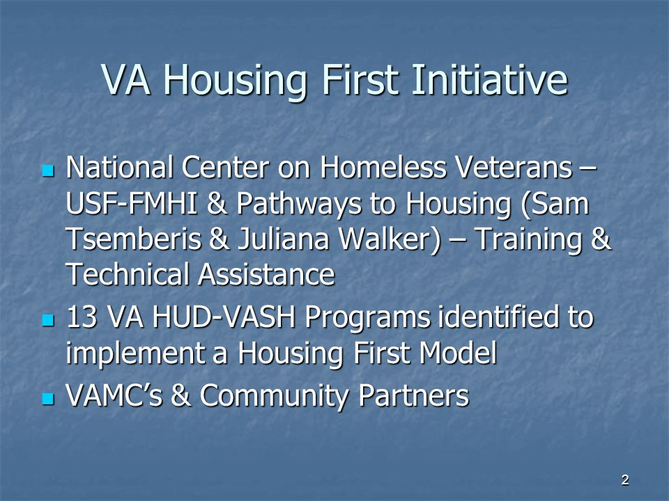 VA Housing First Initiative National Center on Homeless Veterans – USF-FMHI & Pathways to Housing (Sam Tsemberis & Juliana Walker) – Training & Techni