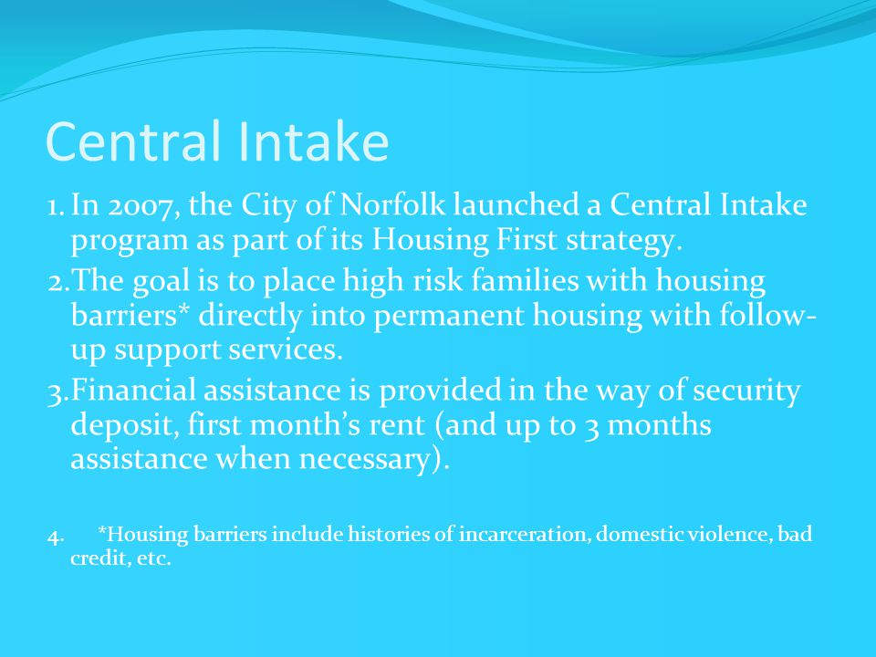Central Intake 1.In 2007, the City of Norfolk launched a Central Intake program as part of its Housing First strategy.