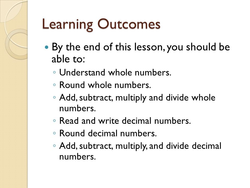 Learning Outcomes By the end of this lesson, you should be able to: ◦ Understand whole numbers.