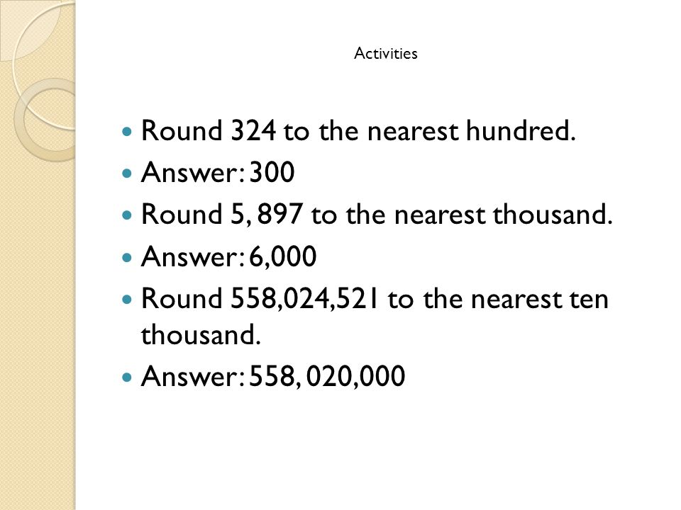 Activities Round 324 to the nearest hundred.Answer: 300 Round 5, 897 to the nearest thousand.