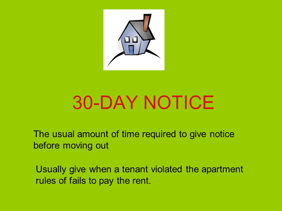 30-DAY NOTICE The usual amount of time required to give notice before moving out Usually give when a tenant violated the apartment rules of fails to p