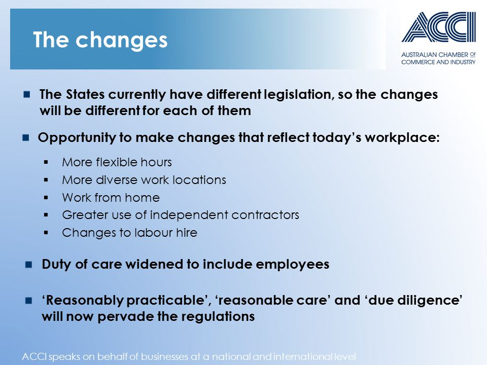 ACCI speaks on behalf of businesses at a national and international level The changes Opportunity to make changes that reflect today's workplace: Duty