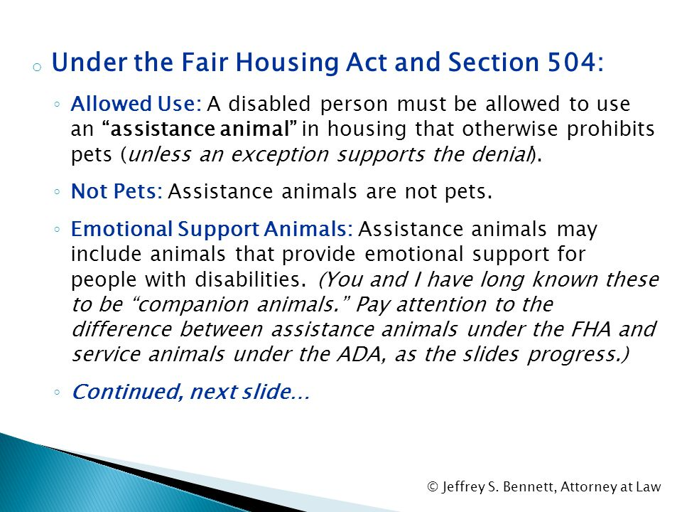 SECTION I: Reasonable Accommodations For Assistance Animal Under the FHA and Section 504 © Jeffrey S. Bennett, Attorney at Law