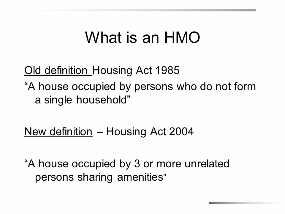 Mandatory Licensing A Reminder Applies to HMO`s that satisfy both of the following Occupied by five or more unrelated persons Occupied on 3 or more storeys