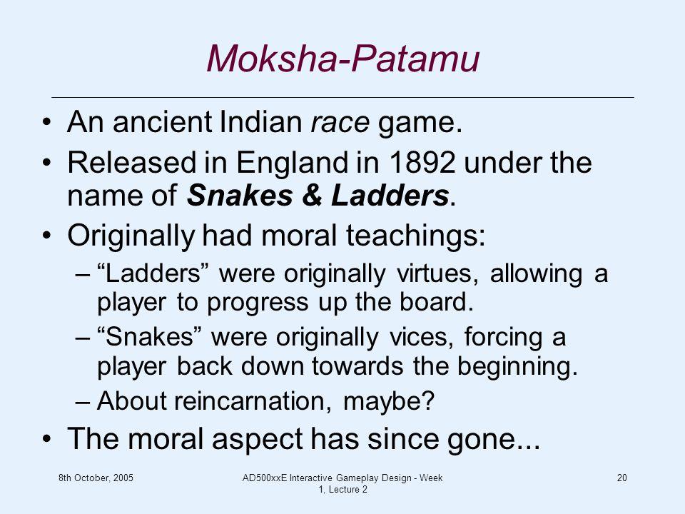 8th October, 2005AD500xxE Interactive Gameplay Design - Week 1, Lecture 2 20 Moksha-Patamu An ancient Indian race game.