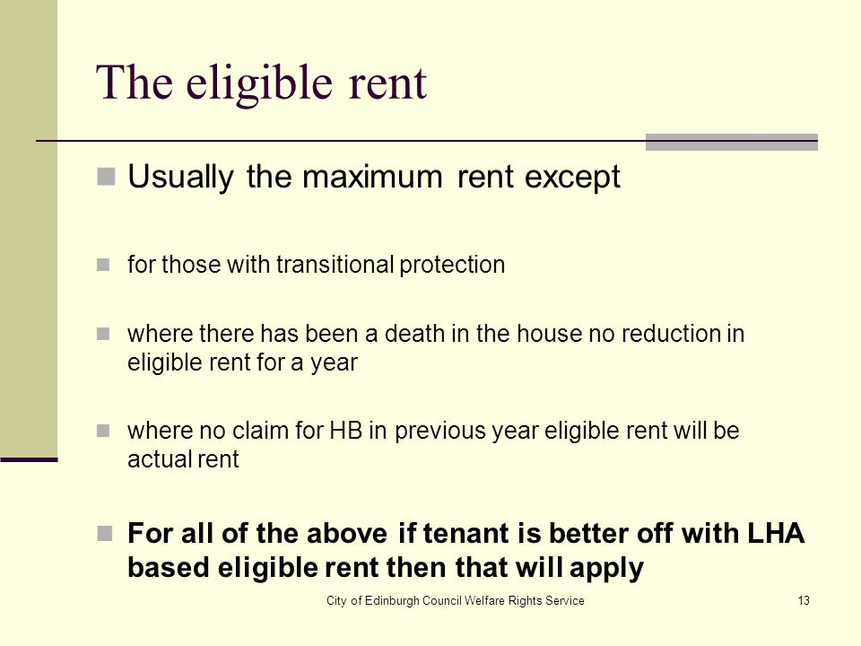 City of Edinburgh Council Welfare Rights Service13 The eligible rent Usually the maximum rent except for those with transitional protection where ther