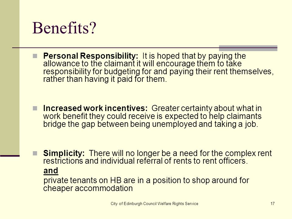City of Edinburgh Council Welfare Rights Service17 Benefits? Personal Responsibility: It is hoped that by paying the allowance to the claimant it will