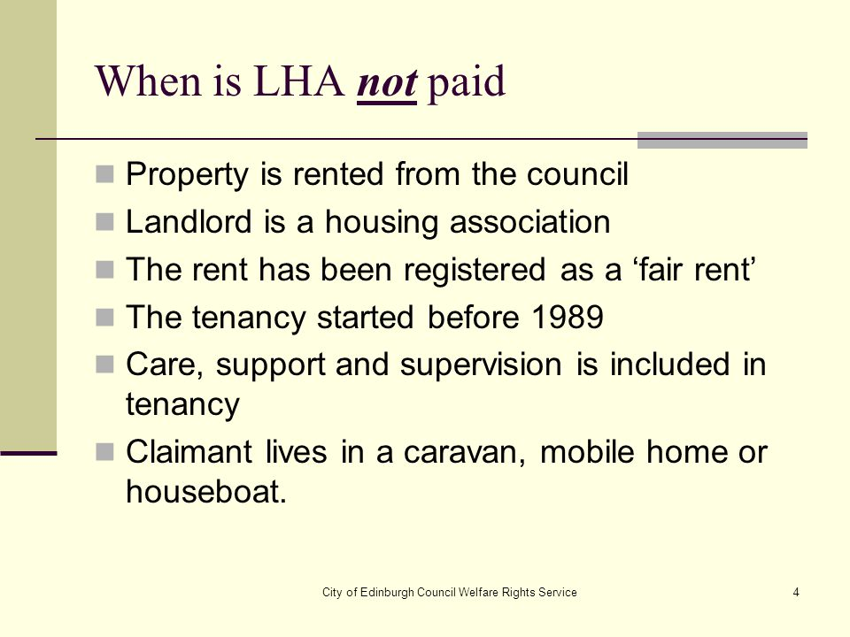 City of Edinburgh Council Welfare Rights Service4 When is LHA not paid Property is rented from the council Landlord is a housing association The rent