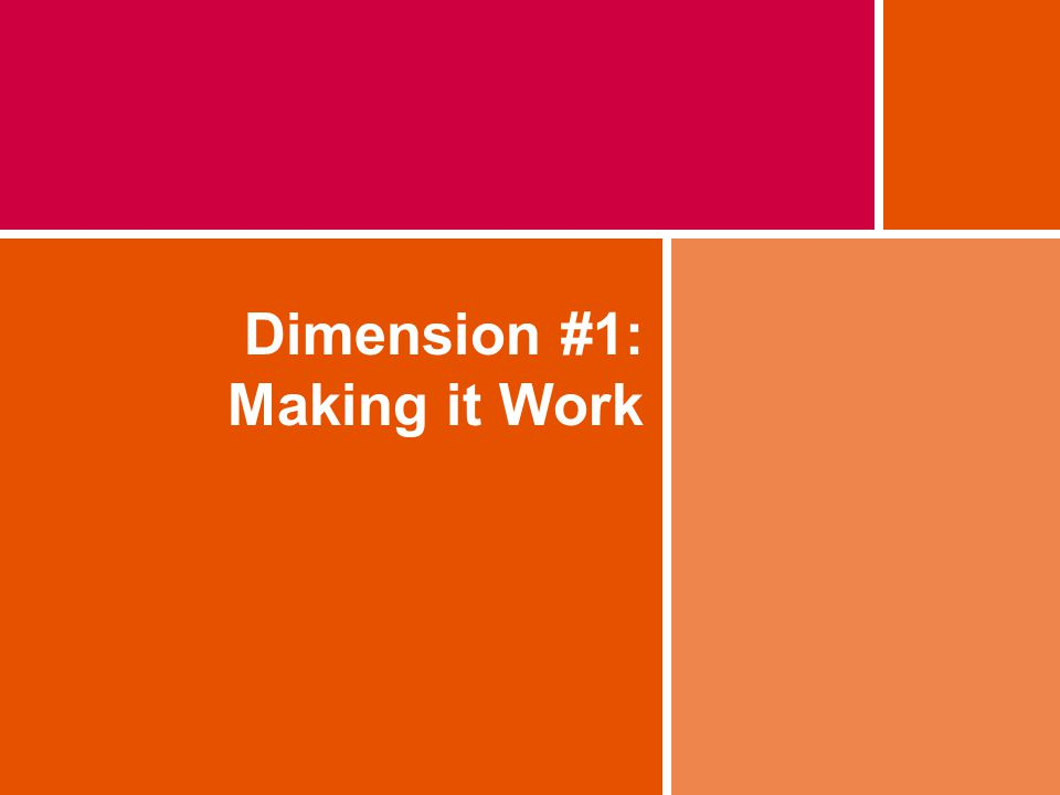 Dimension #1: Making it Work