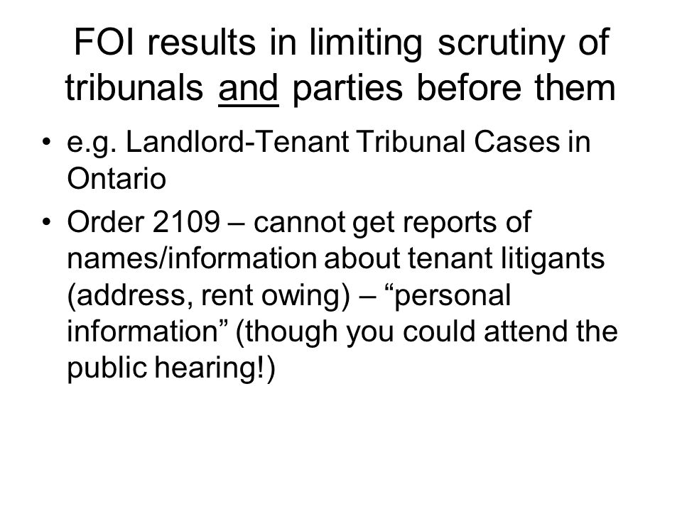 FOI results in limiting scrutiny of tribunals and parties before them e.g.