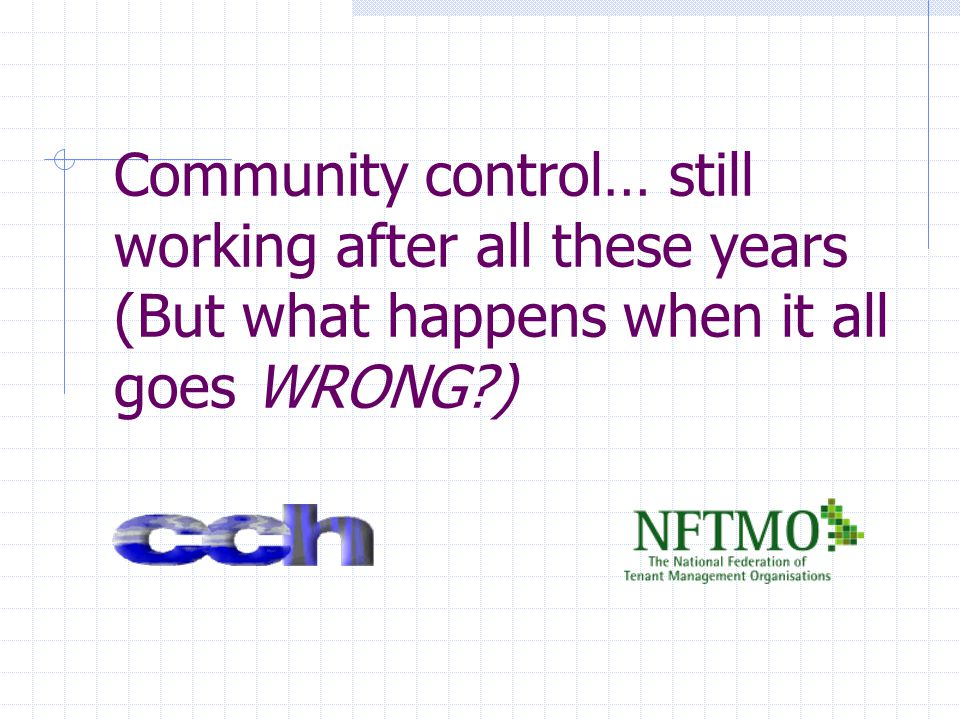 Community control… still working after all these years (But what happens when it all goes WRONG?)