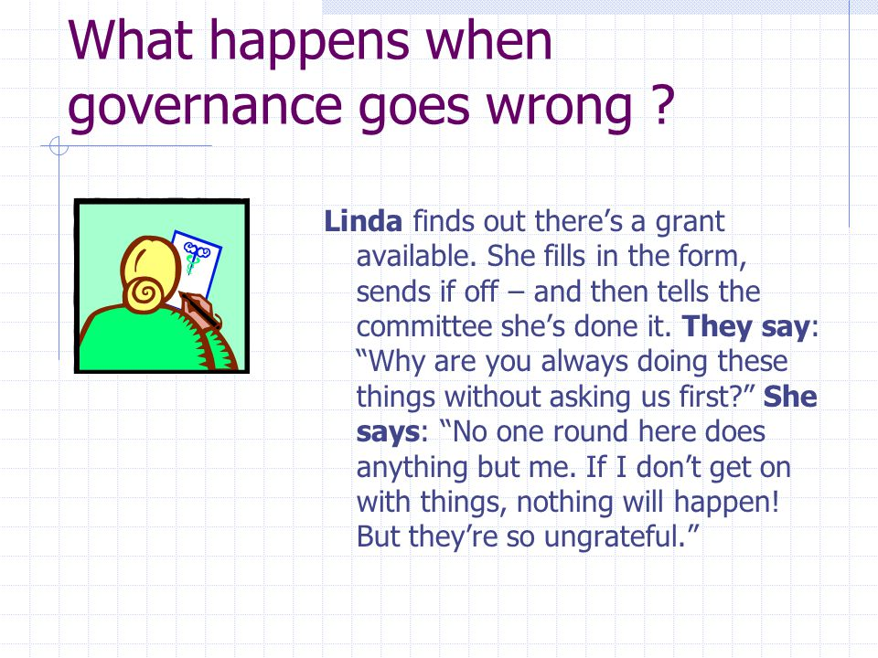 What happens when governance goes wrong .Linda finds out there's a grant available.