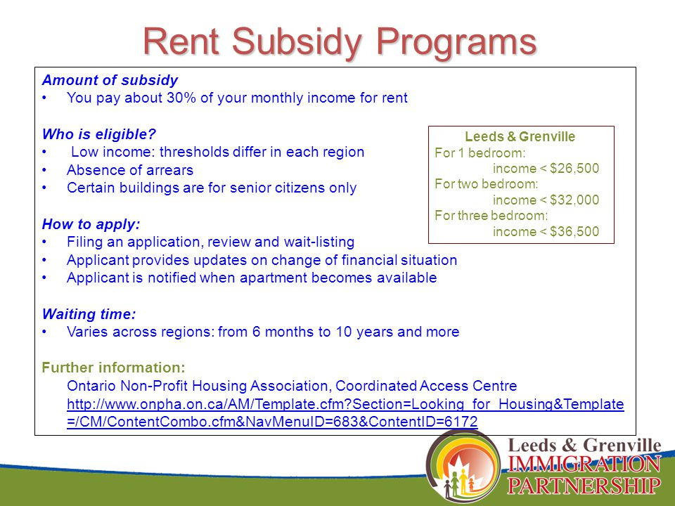 Amount of subsidy You pay about 30% of your monthly income for rent Who is eligible.