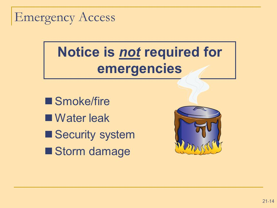 21-14 Emergency Access Smoke/fire Water leak Security system Storm damage Notice is not required for emergencies