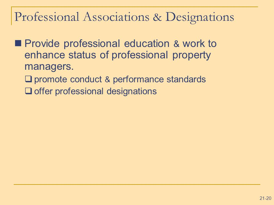 21-20 Professional Associations & Designations Provide professional education & work to enhance status of professional property managers.