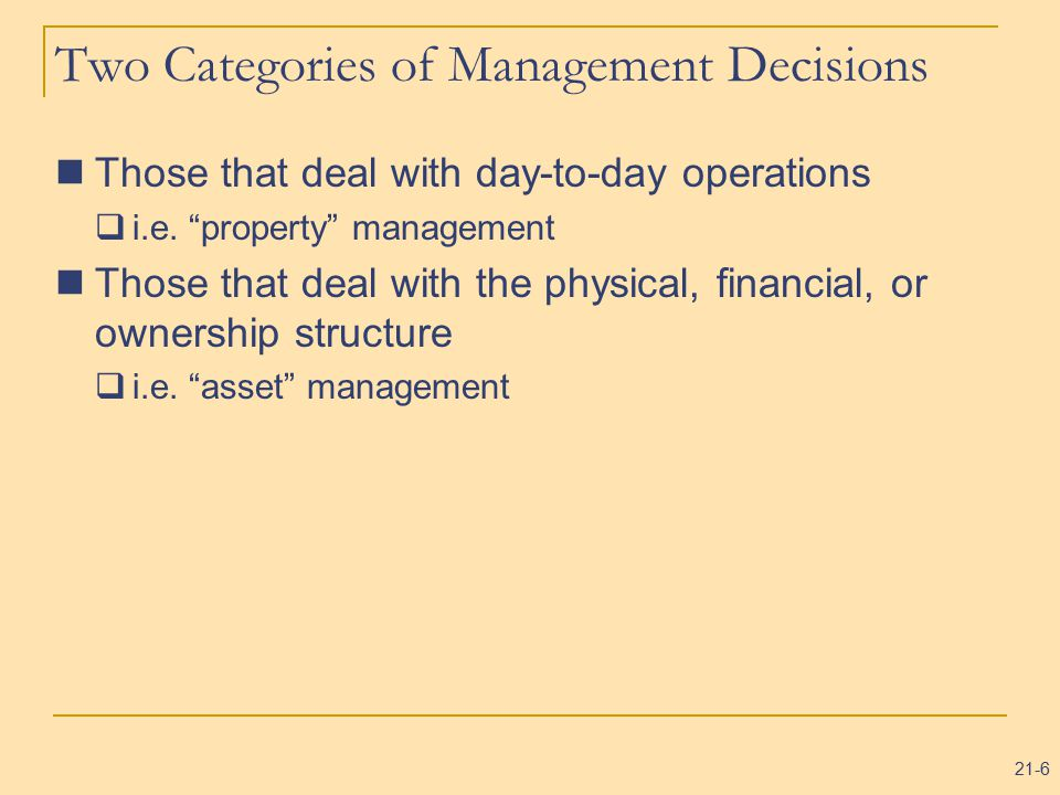 21-6 Two Categories of Management Decisions Those that deal with day-to-day operations  i.e.