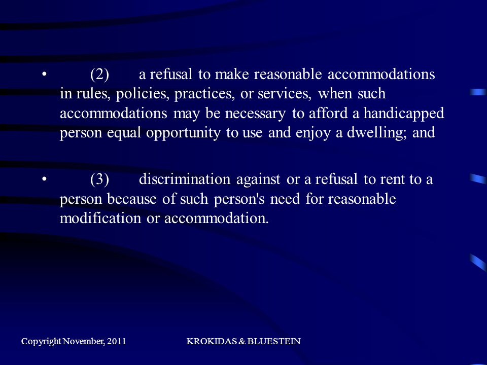 (2) a refusal to make reasonable accommodations in rules, policies, practices, or services, when such accommodations may be necessary to afford a handicapped person equal opportunity to use and enjoy a dwelling; and (3) discrimination against or a refusal to rent to a person because of such person s need for reasonable modification or accommodation.