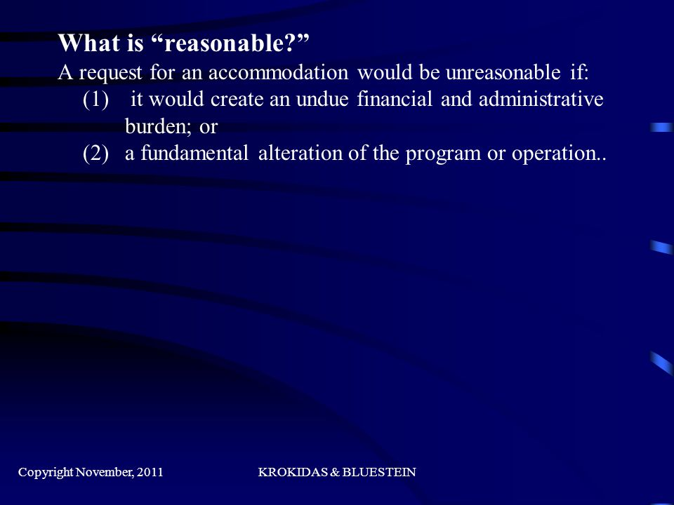 What is reasonable A request for an accommodation would be unreasonable if: (1) it would create an undue financial and administrative burden; or (2) a fundamental alteration of the program or operation..