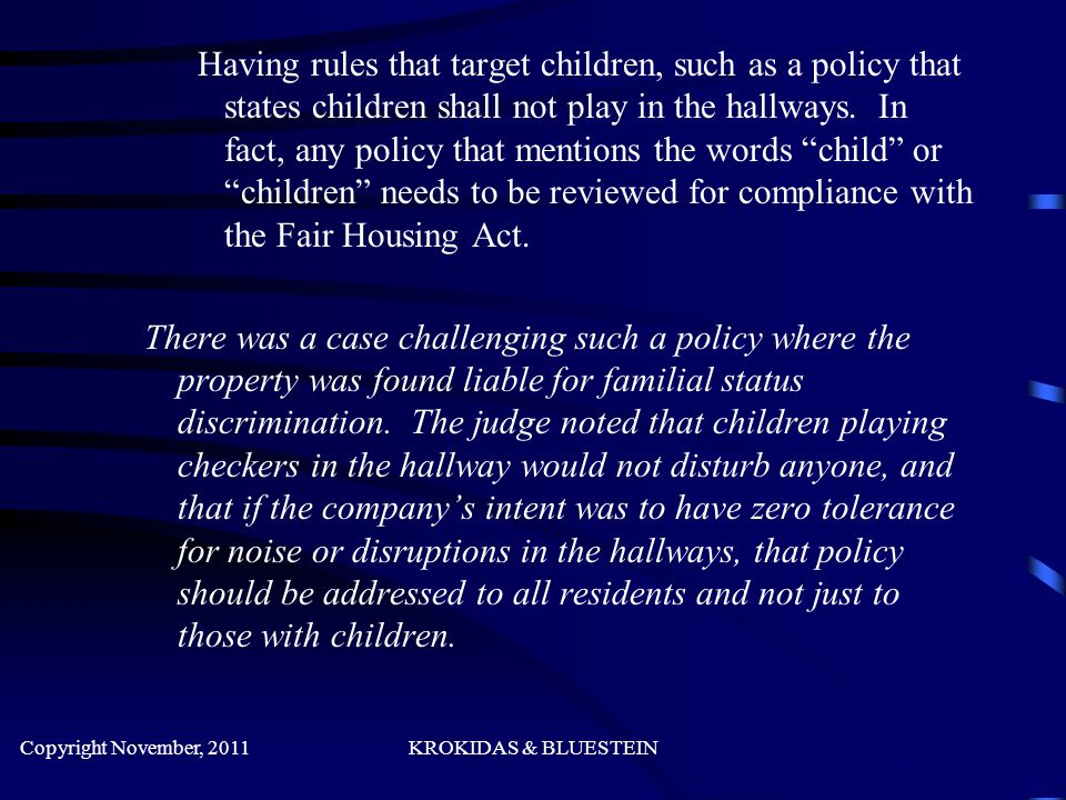 Having rules that target children, such as a policy that states children shall not play in the hallways.