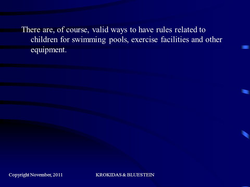 There are, of course, valid ways to have rules related to children for swimming pools, exercise facilities and other equipment.