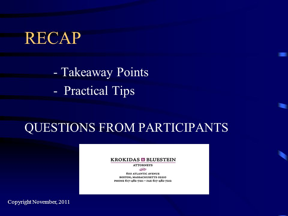 RECAP - Takeaway Points - Practical Tips QUESTIONS FROM PARTICIPANTS Copyright November, 2011