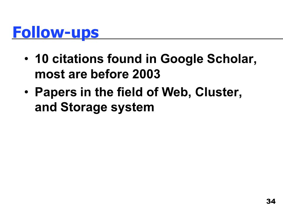 34 Follow-ups 10 citations found in Google Scholar, most are before 2003 Papers in the field of Web, Cluster, and Storage system
