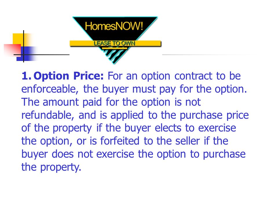 1. Option Price: For an option contract to be enforceable, the buyer must pay for the option.