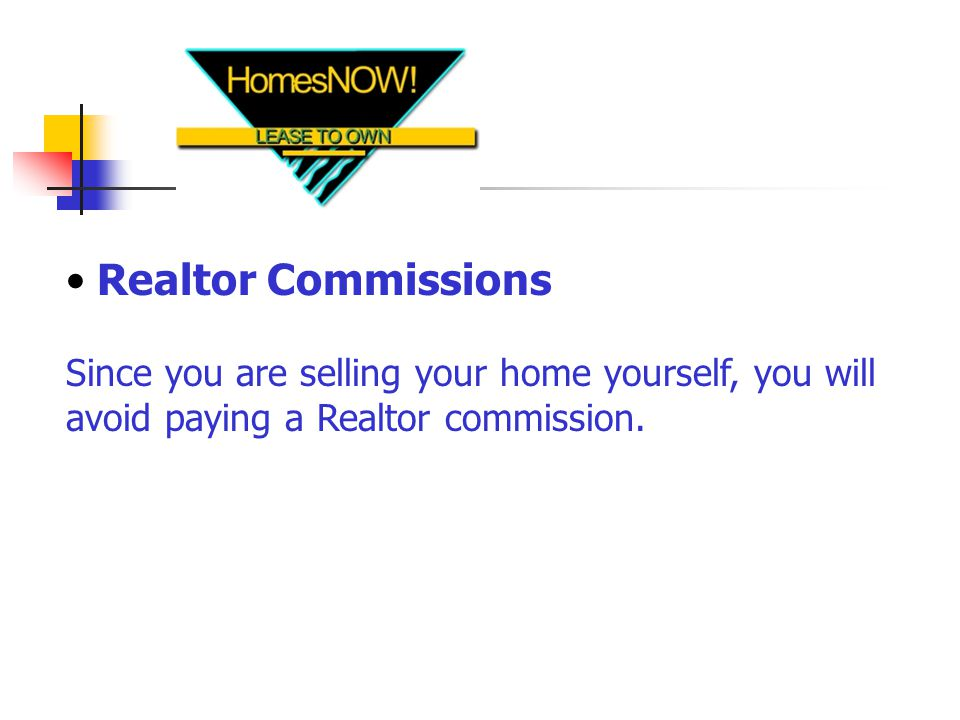 Realtor Commissions Since you are selling your home yourself, you will avoid paying a Realtor commission.