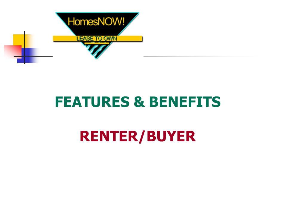 FEATURES & BENEFITS RENTER/BUYER