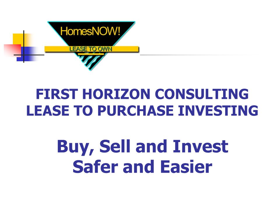 FIRST HORIZON CONSULTING LEASE TO PURCHASE INVESTING Buy, Sell and Invest Safer and Easier