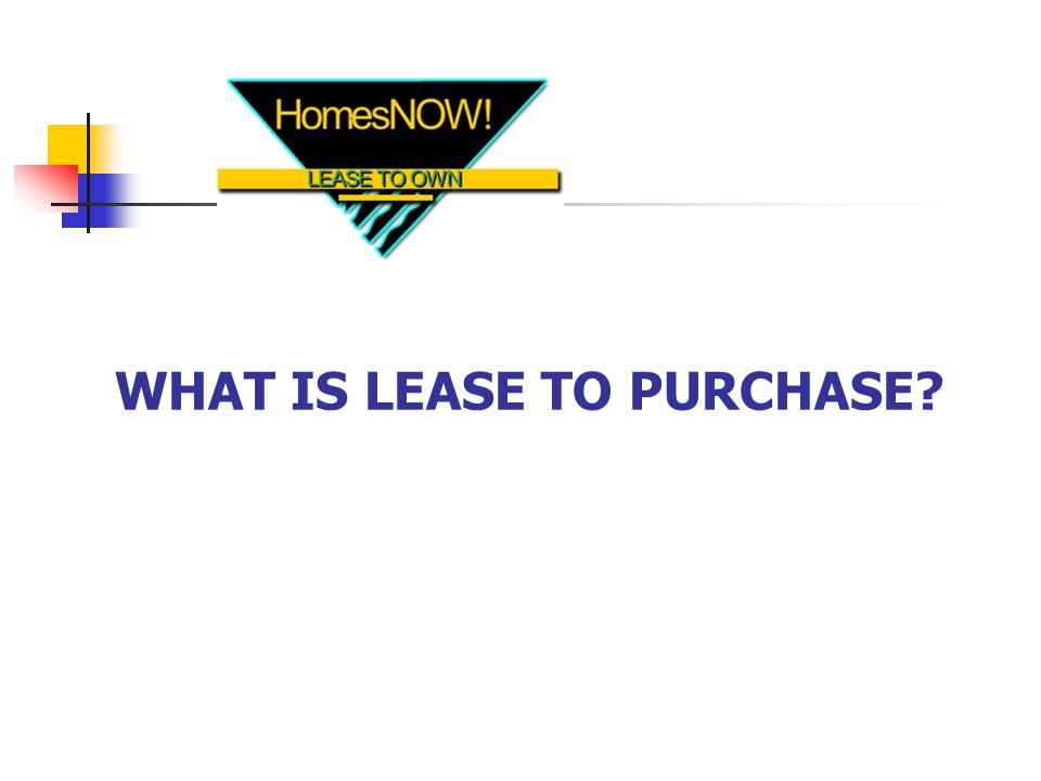 WHAT IS LEASE TO PURCHASE?