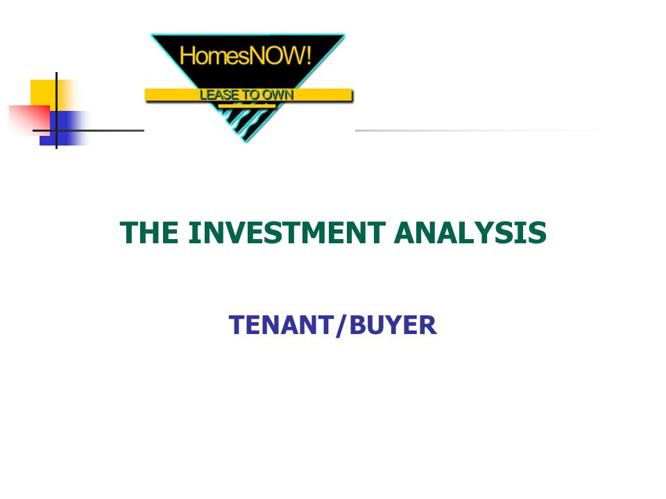 THE INVESTMENT ANALYSIS TENANT/BUYER