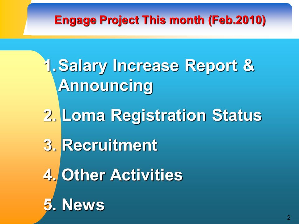2 Engage Project This month (Feb.2010) 1.Salary Increase Report & Announcing 2.
