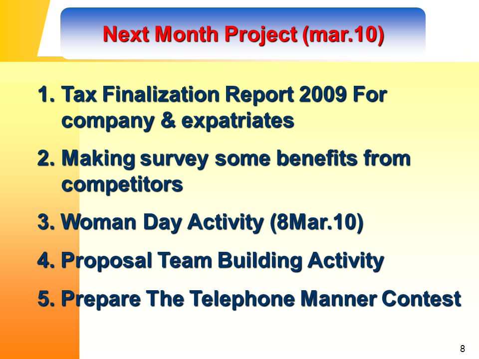 8 Next Month Project (mar.10) 1.Tax Finalization Report 2009 For company & expatriates 2.Making survey some benefits from competitors 3.