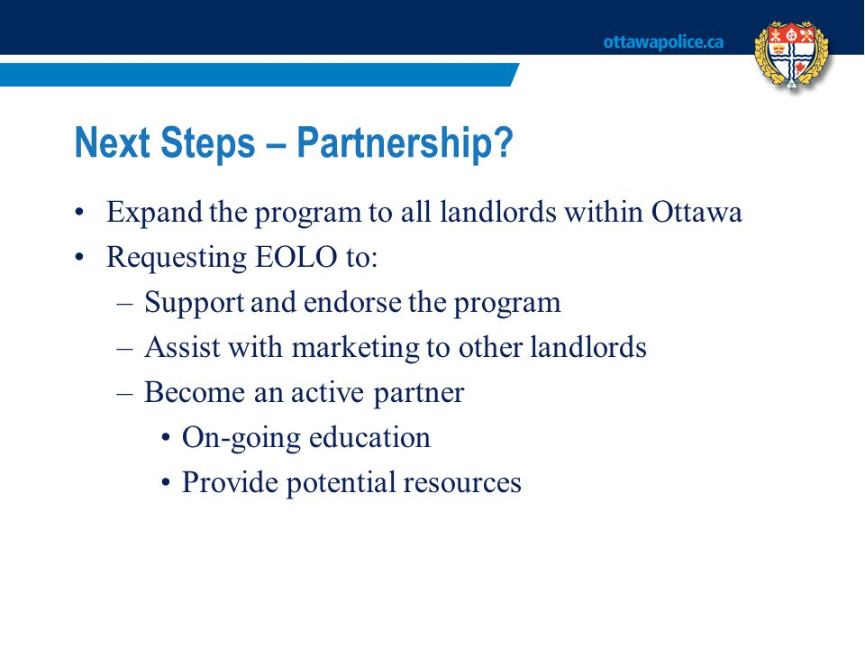 Next Steps – Partnership? Expand the program to all landlords within Ottawa Requesting EOLO to: –Support and endorse the program –Assist with marketin