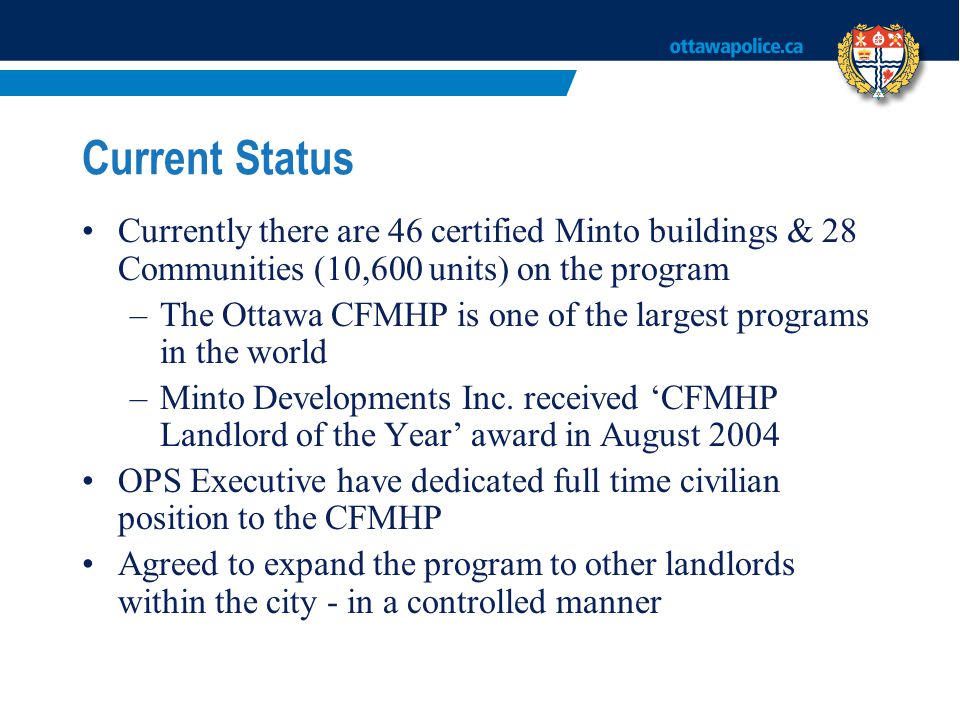 Current Status Currently there are 46 certified Minto buildings & 28 Communities (10,600 units) on the program –The Ottawa CFMHP is one of the largest