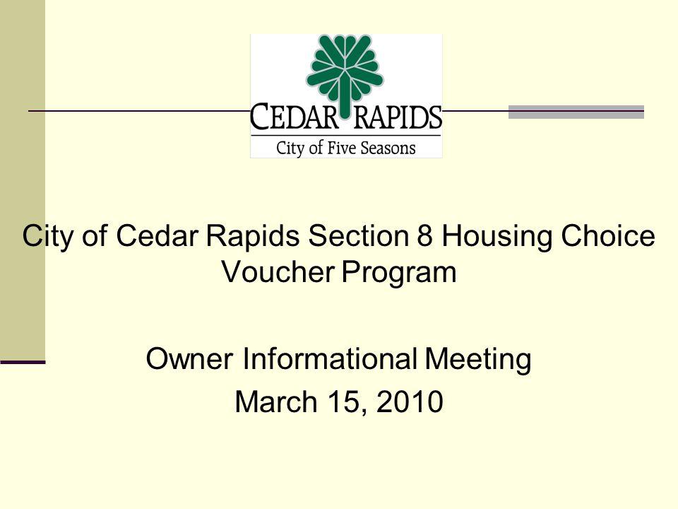 City of Cedar Rapids Section 8 Housing Choice Voucher Program Owner Informational Meeting March 15, 2010