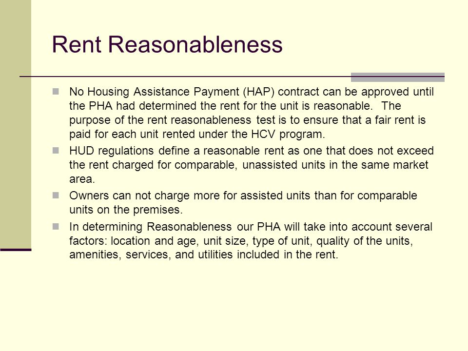 Rent Reasonableness No Housing Assistance Payment (HAP) contract can be approved until the PHA had determined the rent for the unit is reasonable. The