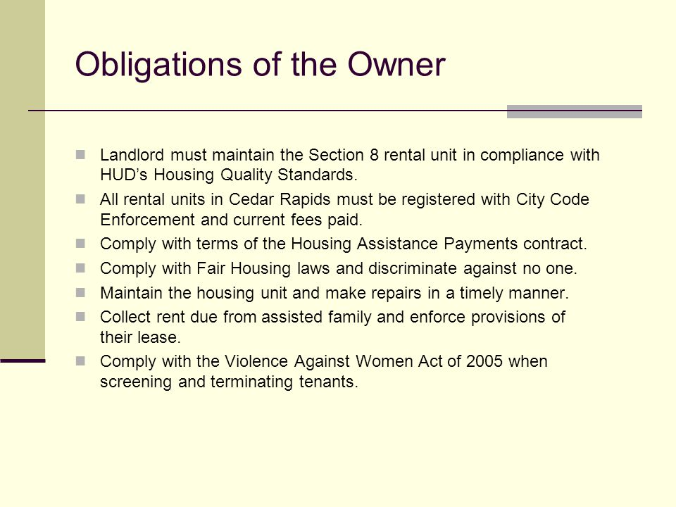 Obligations of the Owner Landlord must maintain the Section 8 rental unit in compliance with HUD's Housing Quality Standards. All rental units in Ceda