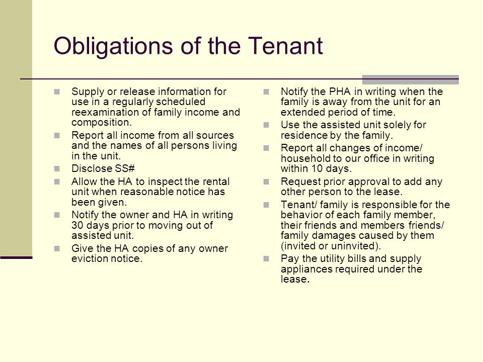 Obligations of the Tenant Supply or release information for use in a regularly scheduled reexamination of family income and composition. Report all in