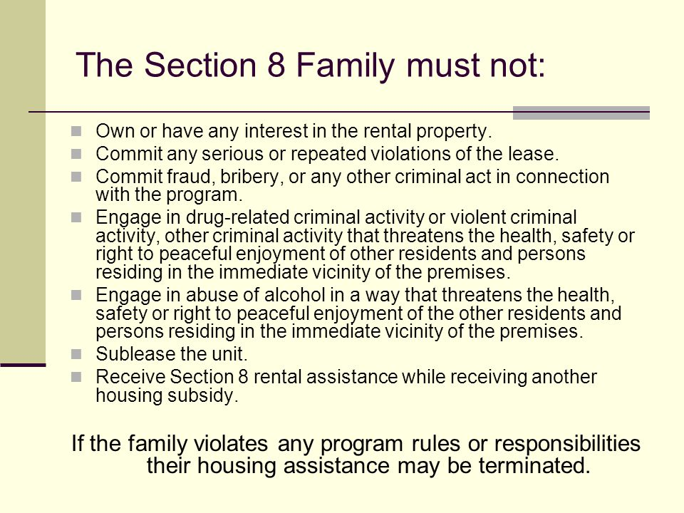 The Section 8 Family must not: Own or have any interest in the rental property. Commit any serious or repeated violations of the lease. Commit fraud,
